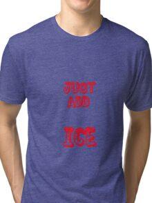 just add ice Tri-blend T-Shirt