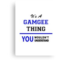 It's a GAMGEE thing, you wouldn't understand !! Canvas Print