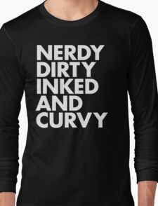 NERDY DIRTY INKED AND CURVY Long Sleeve T-Shirt