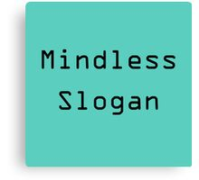mindless slogan Canvas Print