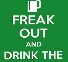 Keep Calm>Freak Out And Drink The Green Beer  by fonzyhappydays