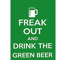 Keep Calm>Freak Out And Drink The Green Beer  Photographic Print