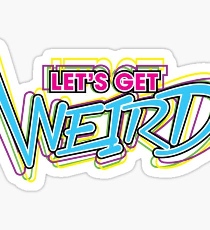 Let's Get Weird (Variant) Sticker