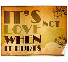 It's not love when it hurts... Poster