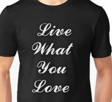 Live What You Love Unisex T-Shirt