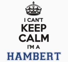 I cant keep calm Im a HAMBERT by icanting