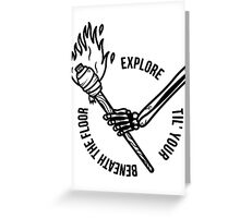 Explore Til' Your Beneath The Floor Greeting Card