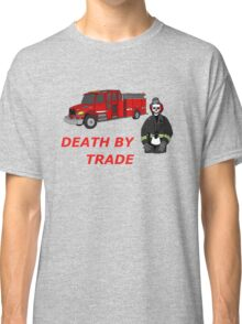 death by trade fireman Classic T-Shirt