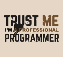 Programmer T-shirt: Trust me, i am a professional programmer by dmcloth