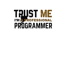 Programmer T-shirt: Trust me, i am a professional programmer Photographic Print