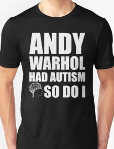 AUTISM AWARE - Andy Warhol  HAD AUTISM SO DO I T-Shirt