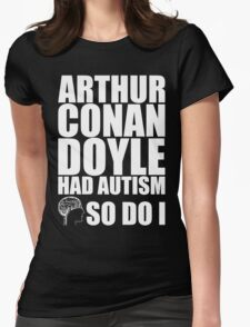 AUTISM AWARE - Arthur Conan Doyle HAD AUTISM SO DO I Womens Fitted T-Shirt