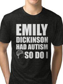 AUTISM AWARE - Emily Dickinson HAD AUTISM SO DO I Tri-blend T-Shirt