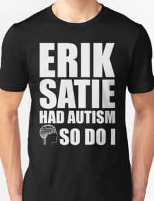 AUTISM AWARE - Erik Satie HAD AUTISM SO DO I T-Shirt