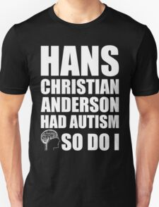 AUTISM AWARE - Hans Christian Anderson HAD AUTISM SO DO I T-Shirt