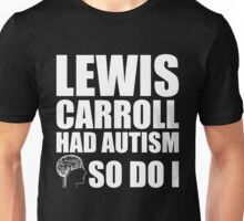AUTISM AWARE - Lewis Carroll HAD AUTISM SO DO I Unisex T-Shirt