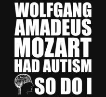 AUTISM AWARE - Wolfgang Amadeus Mozart HAD AUTISM SO DO I by AutismAware