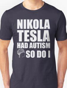 AUTISM AWARE - Nikola Tesla HAD AUTISM SO DO I T-Shirt
