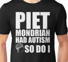 AUTISM AWARE - Piet Mondrian HAD AUTISM SO DO I Unisex T-Shirt