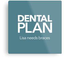 Dental Plan! Metal Print