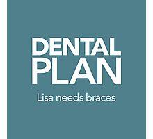 Dental Plan! Photographic Print