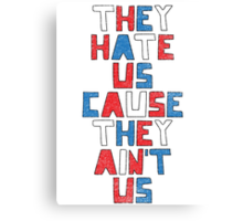 They Hate Us Cause They Ain't Us Canvas Print