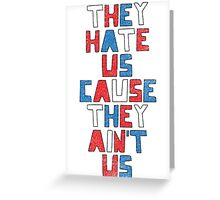 They Hate Us Cause They Ain't Us Greeting Card