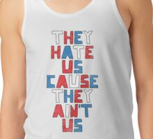 They Hate Us Cause They Ain't Us Tank Top