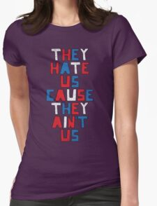 They Hate Us Cause They Ain't Us Womens Fitted T-Shirt