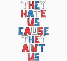 They Hate Us Cause They Ain't Us T-Shirt