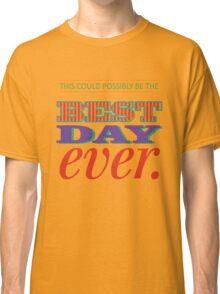 Today is Gonna Be a Great Day Classic T-Shirt