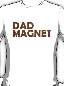 DAD MAGNET T-Shirt