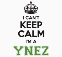 I cant keep calm Im a Ynez by paulrinaldi