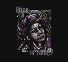 Price of Fame? Unisex T-Shirt