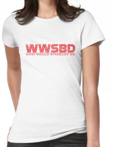 What would Starbuck do Womens Fitted T-Shirt