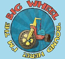 I'm the BIG WHEEL 'round here! (light blue) by torg