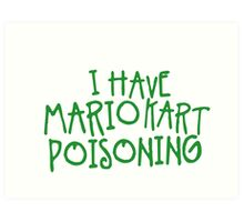 I HAVE MARIO KART POISONING Art Print