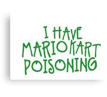 I HAVE MARIO KART POISONING Canvas Print