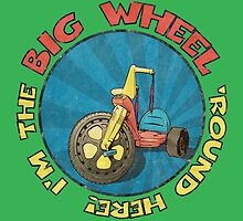 I'm the BIG WHEEL 'round here! (green) by torg