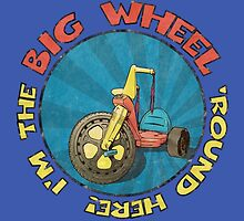 I'm the BIG WHEEL 'round here! (blue) by torg