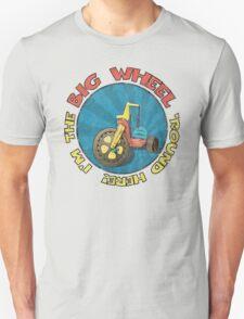 I'm the BIG WHEEL 'round here!  T-Shirt