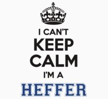 I cant keep calm Im a HEFFER by icanting