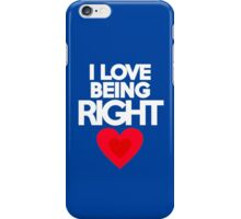 I love being right iPhone Case/Skin