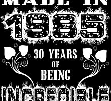 Made in 1985.... 30 Years of being Incredible by fancytees