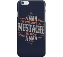 A MAN WITHOUT A MUSTACHE IS NOT A MAN iPhone Case/Skin