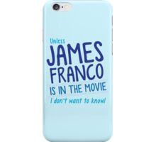Unless JAMES FRANCO is in the movie I don't want to know! iPhone Case/Skin