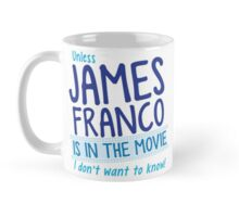 Unless JAMES FRANCO is in the movie I don't want to know! Mug