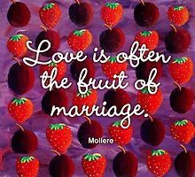 Love is often the fruit of marriage by theimagezone