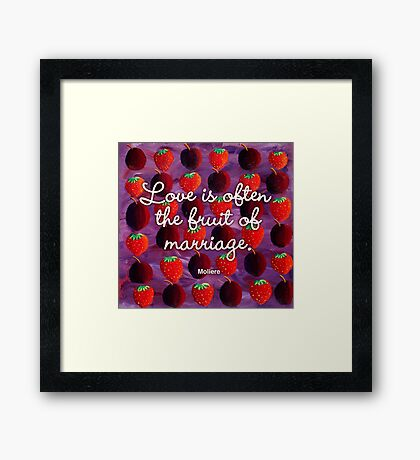 Love is often the fruit of marriage Framed Print