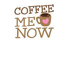 COFFEE Me NOW with coffee mug hearts Photographic Print